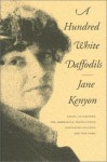 A Hundred White Daffodils - Jane Kenyon, Jack Kelleher, Donald Hall
