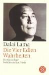 Die Vier Edlen Wahrheiten. Die Grundlage Buddhistischer Praxis - Dalai Lama XIV