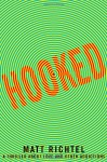 Hooked: A Thriller About Love and Other Addictions - Matt Richtel