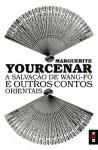 A Salvação de Wang-Fô e Outros Contos Orientais - Marguerite Yourcenar