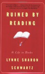 Ruined By Reading: A Life in Books - Lynne Sharon Schwartz