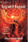 To Light a Sacred Flame: Practical Witchcraft for the Millennium - Silver RavenWolf