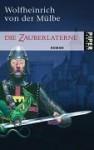 Die Zauberlaterne : Roman - Wolfheinrich von der Mülbe