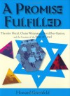 A Promise Fulfilled: Theodor Herzl, Chaim Weizmann, David Ben-Gurion, and the Creation of the State of Israel - Howard Greenfeld