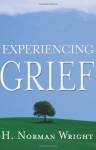 Experiencing Grief - H. Norman Wright
