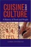 Cuisine and Culture: A History of Food & People - Linda Civitello