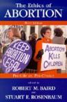 The Ethics of Abortion: Pro-Life Vs. Pro-Choice - Robert M. Baird