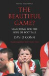 The Beautiful Game?: Searching for the Soul of Football - David Conn