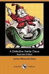 A Defective Santa Claus (Illustrated Edition) (Dodo Press) - James Riley