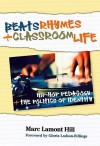 Beats, Rhymes, and Classroom Life: Hip-Hop Pedagogy and the Politics of Identity - Marc Lamont Hill, Gloria Ladson-Billings