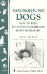 Housebound Dogs: How to Keep Your Stay-At-Home Dog Happy & Healthy: (Storey's Country Wisdom Bulletin A-270) - Paula Kephart