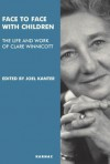 Face to Face with Children: The Life and Work of Clare Winnicott - Joel Kanter