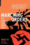 Marching Orders: The UNtold Story Of World War II - Bruce Lee