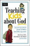 Teaching Kids about God: An age by age plan for parents of children brom birth to age twelve. (Focus on the Family) - John T. Trent, Rick Osborne, Kurt D. Bruner