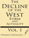 The Decline of the West (Volume 1): Form and Actuality - Oswald Spengler
