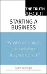 The Truth About Starting A Business - Bruce Barringer