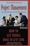 The Complete Guide to Project Management for New Managers and Management Assistants: How to Get Things Done in Less Time - Elle Bereaux