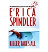 [(Killer Takes All)] [Author: Erica Spindler] published on (August, 2005) - Erica Spindler