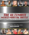 The Ultimate Mixed Martial Artist: The Fighter's Manual to Striking Combinations, Takedowns, the Clinch and Cage Tactics - Erich Krauss
