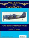 Wildcats Over Casablanca: November 1942 - Operation Torch - John W. Lambert, John C. Valo