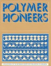 Polymer Pioneers: A Popular History of the Science and Technology of Large Molecules - Peter J.T. Morris