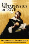 The Metaphysics of Love (Library of Conservative Thought) - Frederick D. Wilhelmsen, Patrick Lee