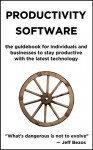 Productivity Software: the guidebook for individuals and businesses to stay productive with the latest technology. - Timur Zhiyentayev, John Burke, Kruglov_Orda, Kelly Burke, Emer Garry