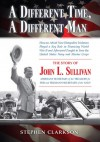 A Different Time, A Different Man: The Story of John L. Sullivan - Stephen Clarkson