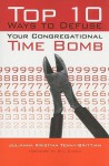 Top 10 Ways to Defuse Your Congregational Time Bomb - J. Kristina Tenny-Brittian
