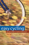 Easy Cycling Around Vancouver: 40 Short Tours for All Ages - Jean Cousins, Norman Cousins