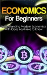 Economics: Explained Economics Guide Book For Basic Understanding of Economics, With Ideas You Have to Know (Basic Economics, Economics For Beginners,Economics Ideas) - John Roth, Sahar Avr, Economics, Economy