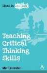 Teaching Critical Thinking Skills (Ideas in Action) - Mal Leicester