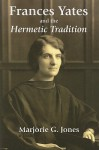 Frances Yates and the Hermetic Tradition - Marjorie G. Jones