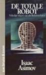 De totale robot (Robot, #1) - Isaac Asimov