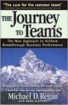 The Journey to Teams: The New Approach to Achieve Breakthrough Business Performance - Michael D. Regan