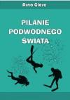 Pilanie podwodnego świata - Arno Giese