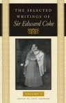 The Selected Writings Of Sir Edward Coke Vol 1 Cl - Edward Coke