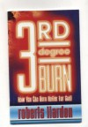 3rd dgree burn: How yu can burn htter for God! - Roberts Liardon