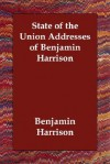 State of the Union Addresses of Benjamin Harrison - Benjamin Harrison