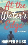 At the Water's Edge - Harper Bliss
