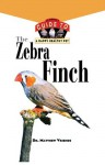 The Zebra Finch: An Owner's Guide to a Happy Healthy Pet - Matthew Vriends