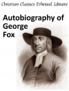 Autobiography of George Fox - Enhanced Version - George Fox