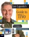 Leo Laporte's Guide to TiVo - Leo Laporte, Gareth Branwyn