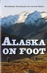Alaska on Foot: Wilderness Techniques for the Far North - Erik Molvar
