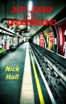 Just Johny in the Underground - Nick Hall