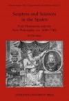 Sceptres and Sciences in the Spains: Four Humanists and the New Philosophy, c. 1680-1740 - Ruth Hill