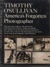 Timothy O'Sullivan: America's Forgotten Photographer - James D. Horan