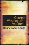 George Washington, Volume I - Henry Cabot Lodge
