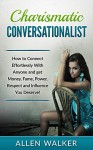 Charismatic Conversationalist: How to Connect Effortlessly with Anyone and Get Money, Fame, Power, Respect, and Influence You Deserve! - Allen Walker