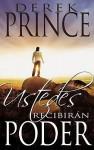 Ustedes Recibiran Poder: Recibiendo la Presencia del Espiritu Santo en Tu Vida = You Shall Receive the Power - Derek Prince
